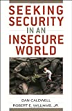 Seeking Security in an Insecure World, Caldwell, Dan and Williams, Robert E., Jr., 144220804X