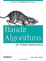 Bandit Algorithms for Website Optimization Front Cover