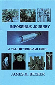 Impossible Journey: A Tale of Times and Truth by [Becher, James]