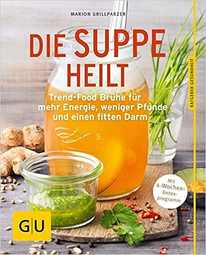 Buch: Die Suppe heilt: Trend-Food Brühe für mehr Energie, weniger Pfunde und einen fitten Darm