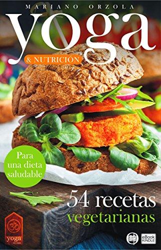 YOGA & NUTRICIÓN - 54 RECETAS VEGETARIANAS: Para una dieta saludable (Colección YOGA EN CASA nº 11) (Spanish Edition) by Mariano Orzola