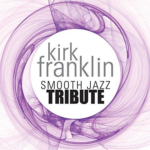 Kirk Franklin Smooth Jazz Tribute