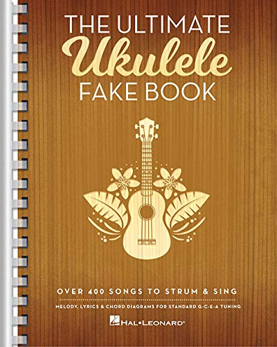 (The Ultimate Ukulele Fake Book: Over 400 Songs to Strum & Sing)