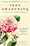 Iran Awakening: One Woman's Journey to Reclaim Her Life and Country, Shirin Ebadi, Azadeh Moaveni, 0812975286