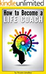 How to Become a Life Coach: The Ultim...