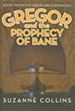 Gregor and the Prophecy of Bane, Suzanne Collins, 0756954479