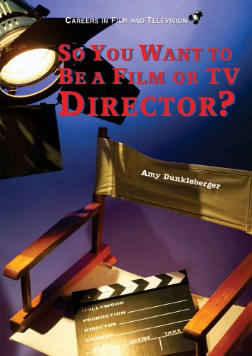 So You Want to Be a Film or TV Director? (Careers in Film And Television)