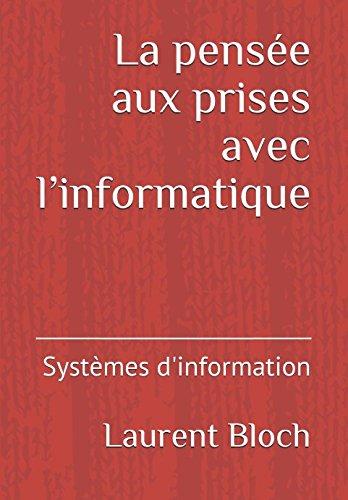 La pensée aux prises avec l'informatique: Systèmes d'information Broché – 14 juillet 2017 Laurent Bloch Michel Volle 295614622X