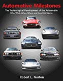 Automotive Milestones: The Technological Development of the Automobile: Who, What, When, Where, and How It All Works
