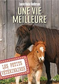 Les Petits Vétérinaires, tome 15 : Une vie meilleure par Laurie Halse Anderson