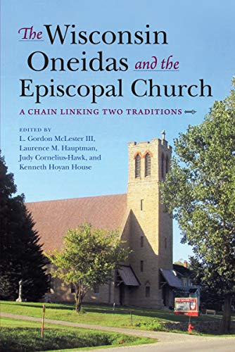 The Wisconsin Oneidas and the Episcopal Church: A Chain Linking Two Traditions ()