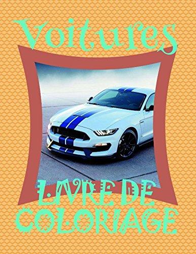Livre de Coloriage Voitures : Livres de Coloriage Voitures pour les garcon 4-9 ans!  (Livre de Coloriage Voitures - A SERIES OF COLORING BOOKS) (French Edition)