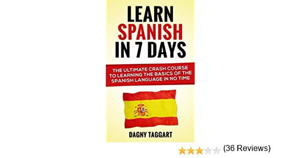 Spanish: Learn Spanish In 7 DAYS! - The Ultimate Crash Course to ...