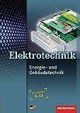 Elektrotechnik - Energie- und Gebäudetechnik: Lernfelder 5-13: Schülerband