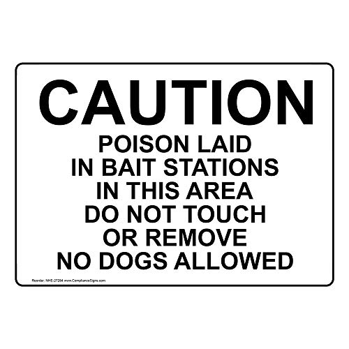 - Caution Poison Laid in Bait Stations in This Area Do Not Touch Or Remove No Dogs Allowed Sign, White 14x10 in. Aluminum by ComplianceSigns