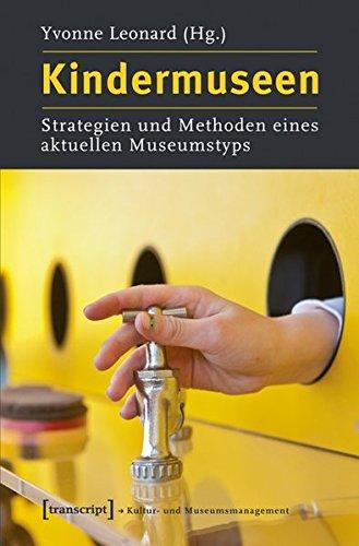 Kindermuseen: Strategien und Methoden eines aktuellen Museumstyps (Schriften zum Kultur- und Museumsmanagement)