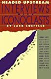 Headed Upstream: Interviews With Iconoclasts by Jack Loeffler (1989-11-02)