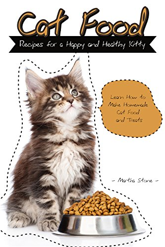 Cat Food Recipes for a Happy and Healthy Kitty: Learn How to Make Homemade Cat Food and (Healthy Homemade Cat Treats)