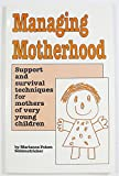 img - for Managing Motherhood: Support and Survival Techniques for Mothers of Very Young Children book / textbook / text book