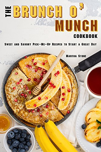 The Brunch o' Munch Cookbook: Sweet and Savory Pick-Me-Up Recipes to Start a Great Day by Martha Stone