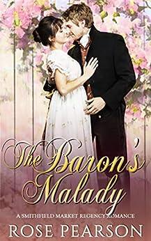 The Baron's Malady: A Smithfield Market Regency Romance