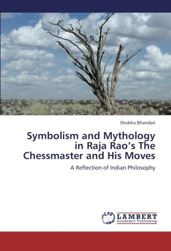 Symbolism and Mythology in Raja Rao's The Chessmaster and His Moves: A Reflection of Indian Philosophy