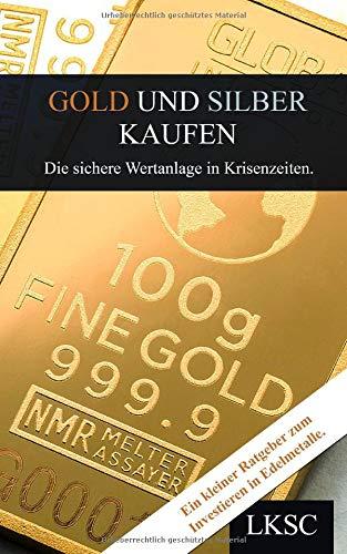 Gold und Silber kaufen: Die sichere Wertanlage in Krisenzeiten. Taschenbuch – 6. Oktober 2018 LK Smart Capital Independently published 1726730794