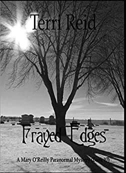 Frayed Edges - A Mary O'Reilly Paranormal Mystery (Book Seventeen) (Mary O'Reilly Paranormal Mysteries Series 17) by [Reid, Terri]