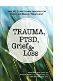img - for Trauma, PTSD, Grief & Loss: The 10 Core Competencies for Evidence-Based Treatment book / textbook / text book