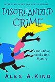 Disorganized Crime: A Kat Makris Greek Mafia Novel by  Alex A. King in stock, buy online here