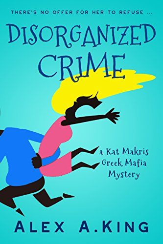 Disorganized Crime: A Kat Makris Greek Mafia Novel
