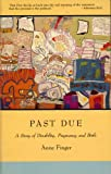 Past Due : A Story of Disability, Pregnancy and Birth, Finger, Anne, 0931188873