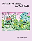 Boston North Shore's Car Wash Squid, Mary Anne Miceli, 0578087472