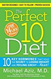 The Perfect 10 Diet: 10 Key Hormones That Hold the Secret to Losing Weight and Feeling Great-Fast! by Aziz, Michael (2010) Hardcover