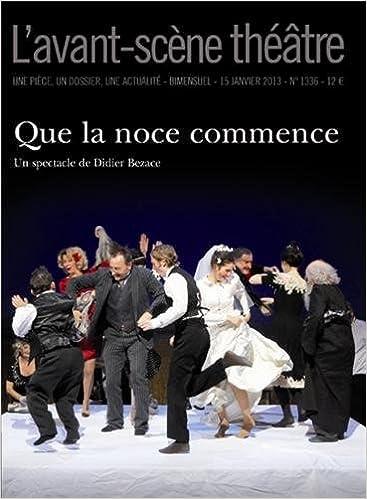 Lire un L'Avant-scène théâtre, N° 1336, 15 Janvier : Que la noce commence pdf, epub