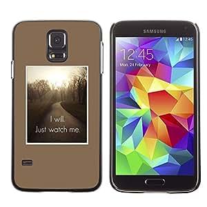 Be Good Phone Accessory // Dura Cáscara cubierta Protectora Caso Carcasa Funda de Protección para Samsung Galaxy S5 SM-G900 // I will Just watch me inspiring quote