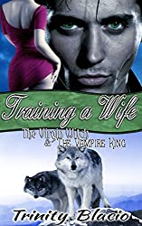 Training a Wife (The Virgin Witch and the Vampire King Book 2)
