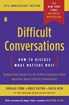 Difficult Conversations: How to Discuss What Matters Most by [Stone, Douglas, Patton, Bruce, Heen, Sheila]