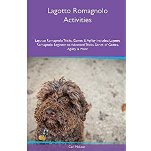 Lagotto Romagnolo  Activities Lagotto Romagnolo Tricks, Games & Agility. Includes: Lagotto Romagnolo Beginner to Advanced Tricks, Series of Games, Agility and More 8