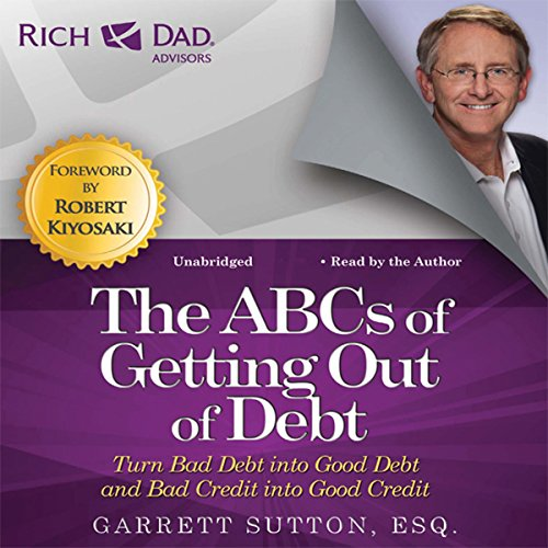 Rich Dad Advisors: The ABCs of Getting Out of Debt, Turn Bad Debt into Good Debt and Bad Credit into Good Credit Audiobook [Free Download by Trial] thumbnail