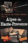 Un siècle de faits divers dans les Alpes-de- Haute- Provence par Paschal