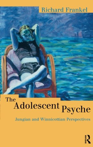 The Adolescent Psyche: Jungian and Winnicottian Perspectives (Routledge Studies in Business) -