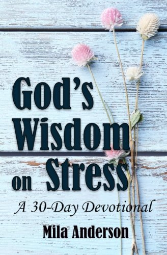 Gods-Wisdom-on-Stress-A-30-Day-Devotional-Inspirational-Christian-Bible-Devotional-Bible-Verses-and-Guidance-on-Stress