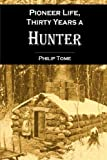Pioneer Life   or, Thirty Years a Hunter: Being Scenes and Adventures in the Life of Philip Tome