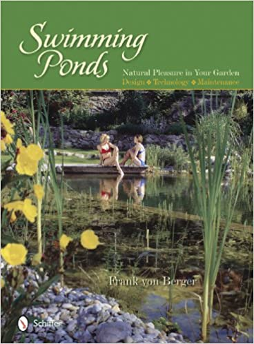 Swimming Ponds: Natural Pleasure In Your Garden: Frank Von Berger:  9780764334337: Amazon.com: Books