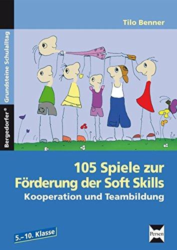 105 Spiele zur Förderung der Soft Skills. Kooperation und Teambildung. 5.-10. Klasse