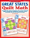 Great States Quilt Math: 50 Reproducible Activities That Motivate Kids to Practice Multi-Digit Addition and Subtraction, Multiplication and Division, ... Decimals—and Learn Facts About the 50 States