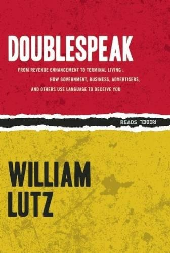 """a review of william lutzs the world of doublespeak Originally from racine, wisconsin, william lutz has been a professor of english at rutgers university for the past fourteen years and was the editor of the """"quarterly review of doublespeak."""