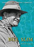 Bill Slim: The background, strategies, tactics and battlefield experiences of the greatest commanders of history