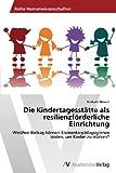 Die Kindertagesstätte Als Resilienzförderliche Einrichtung, Nathalie Neuert and Neuert Nathalie, 3639470052